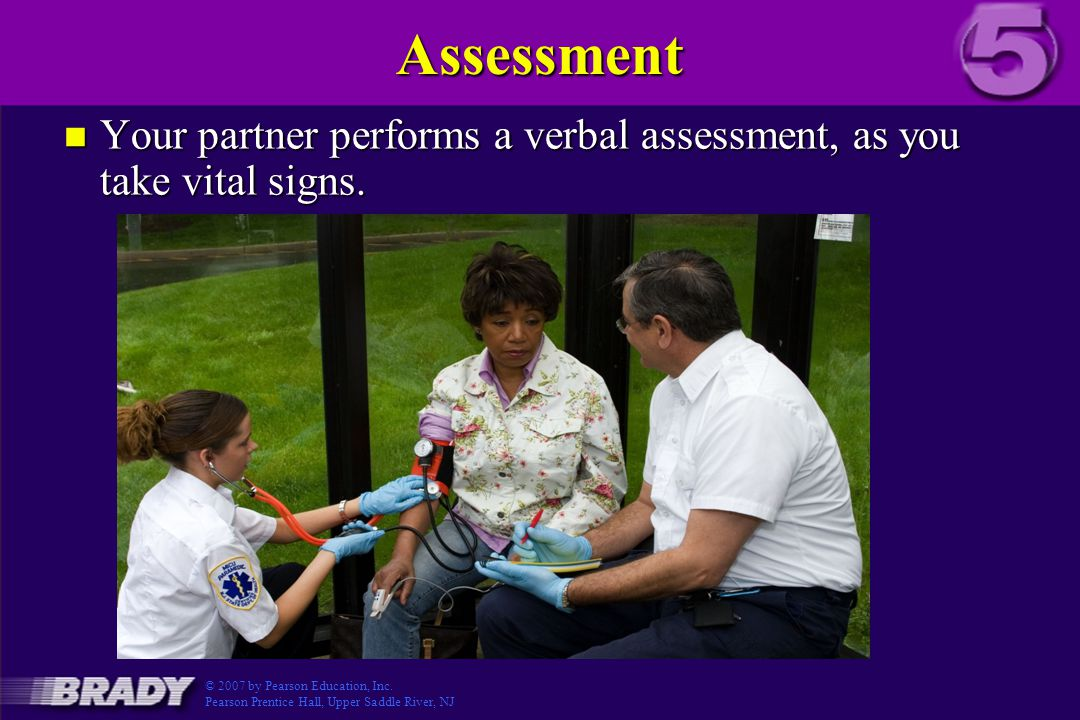 Assessment n Your partner performs a verbal assessment, as you take vital signs.
