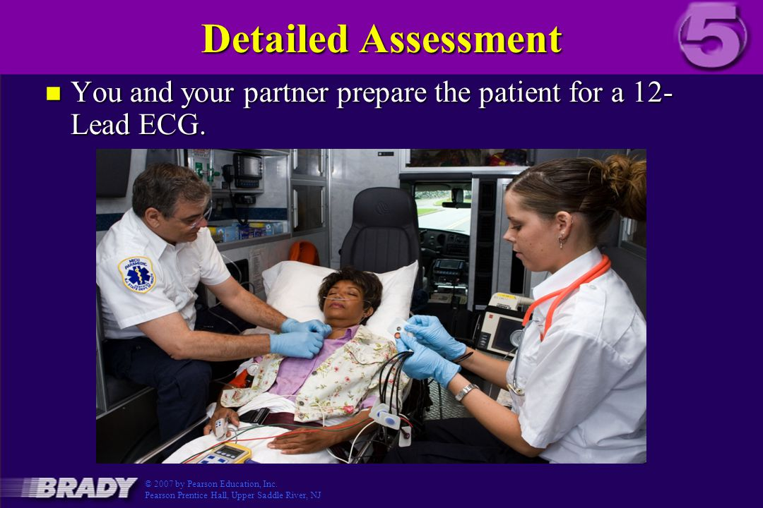 Detailed Assessment n You and your partner prepare the patient for a 12- Lead ECG.