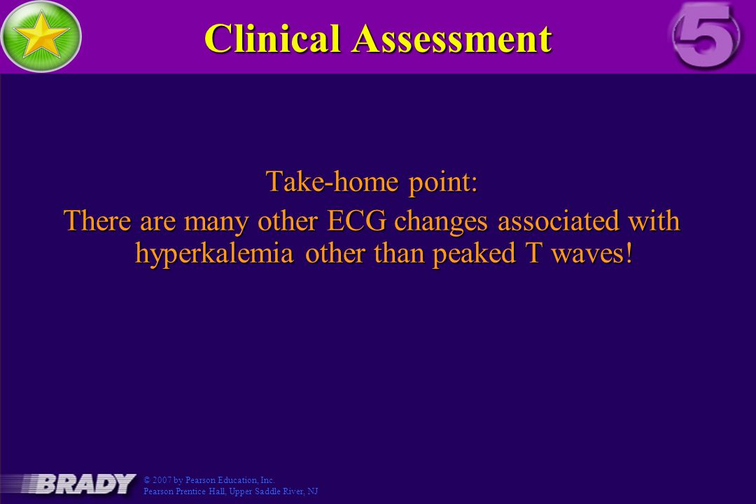 Clinical Assessment Take-home point: There are many other ECG changes associated with hyperkalemia other than peaked T waves.