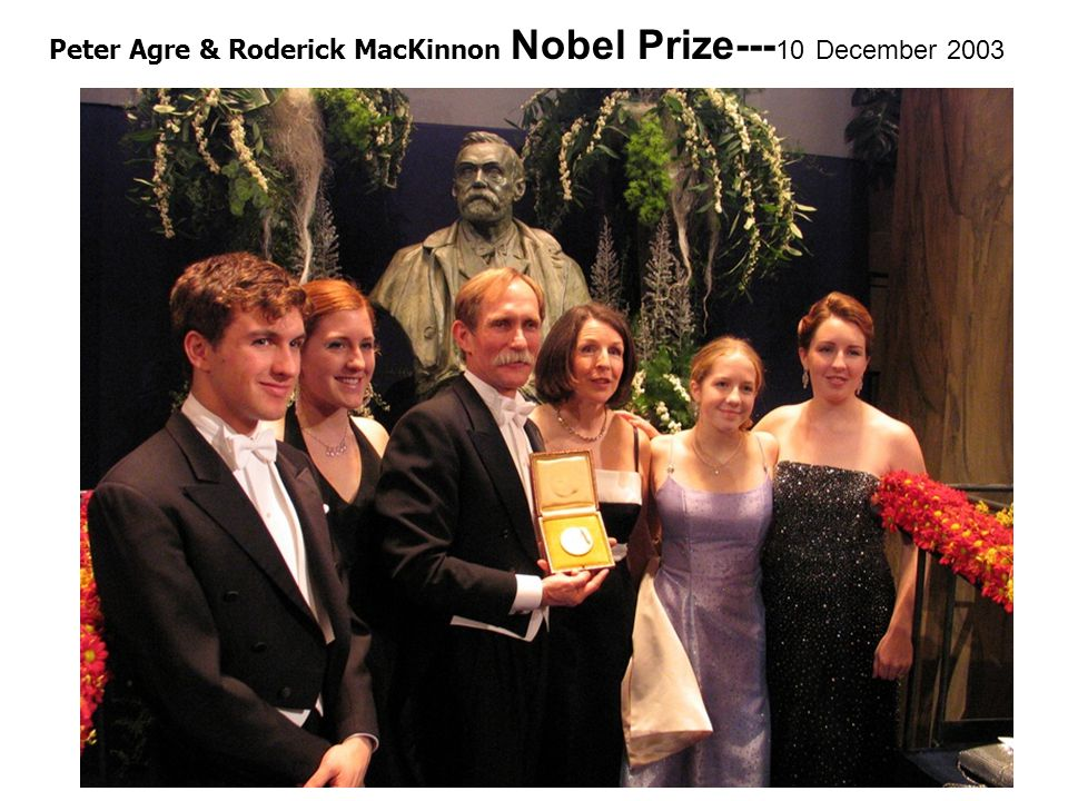 Peter Agre & Roderick MacKinnon Nobel Prize--- 10 December 2003