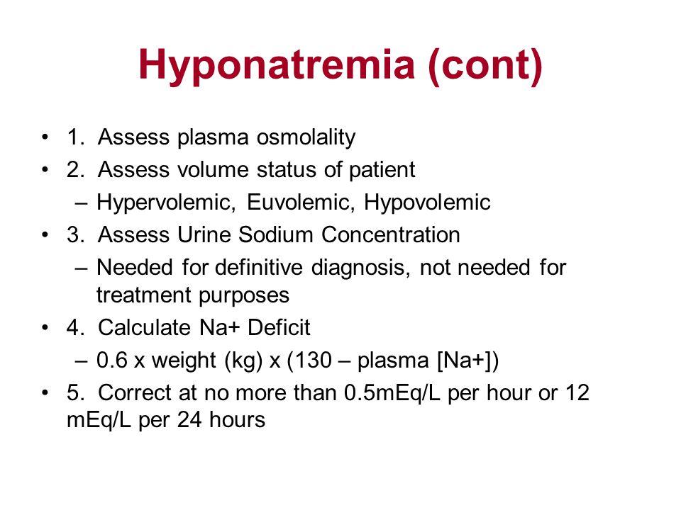 Hyponatremia (cont) 1. Assess plasma osmolality 2.