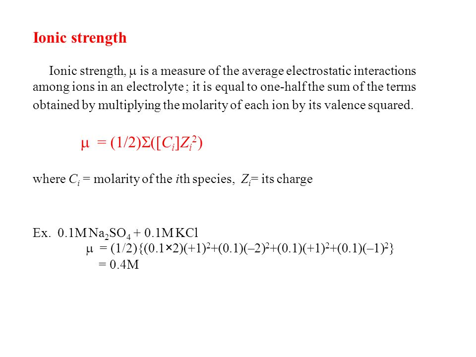 Ionic strength Ionic strength,  is a measure of the average electrostatic interactions among ions in an electrolyte ; it is equal to one-half the sum