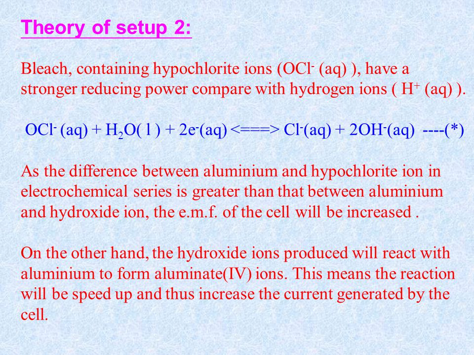 Theory of setup 2: Bleach, containing hypochlorite ions (OCl - (aq) ), have a stronger reducing power compare with hydrogen ions ( H + (aq) ).