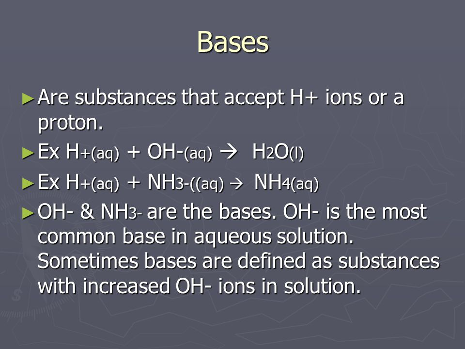 Bases ► Are substances that accept H+ ions or a proton.