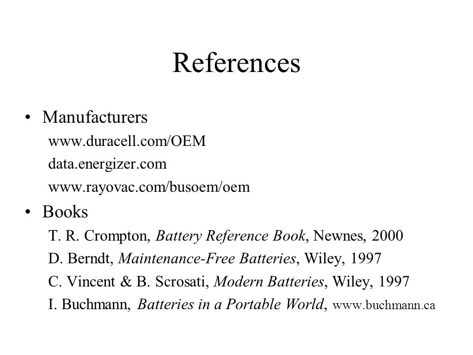 References Manufacturers www.duracell.com/OEM data.energizer.com www.rayovac.com/busoem/oem Books T.