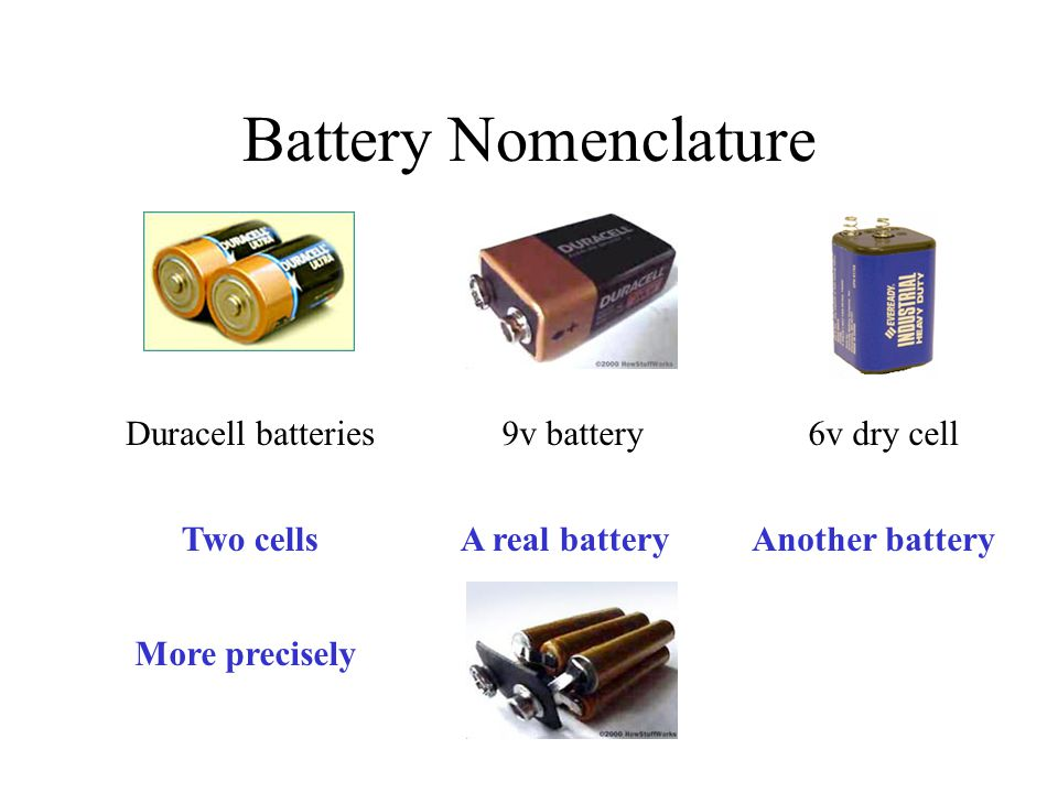 Battery Nomenclature Duracell batteries6v dry cell9v battery More precisely Two cellsA real batteryAnother battery