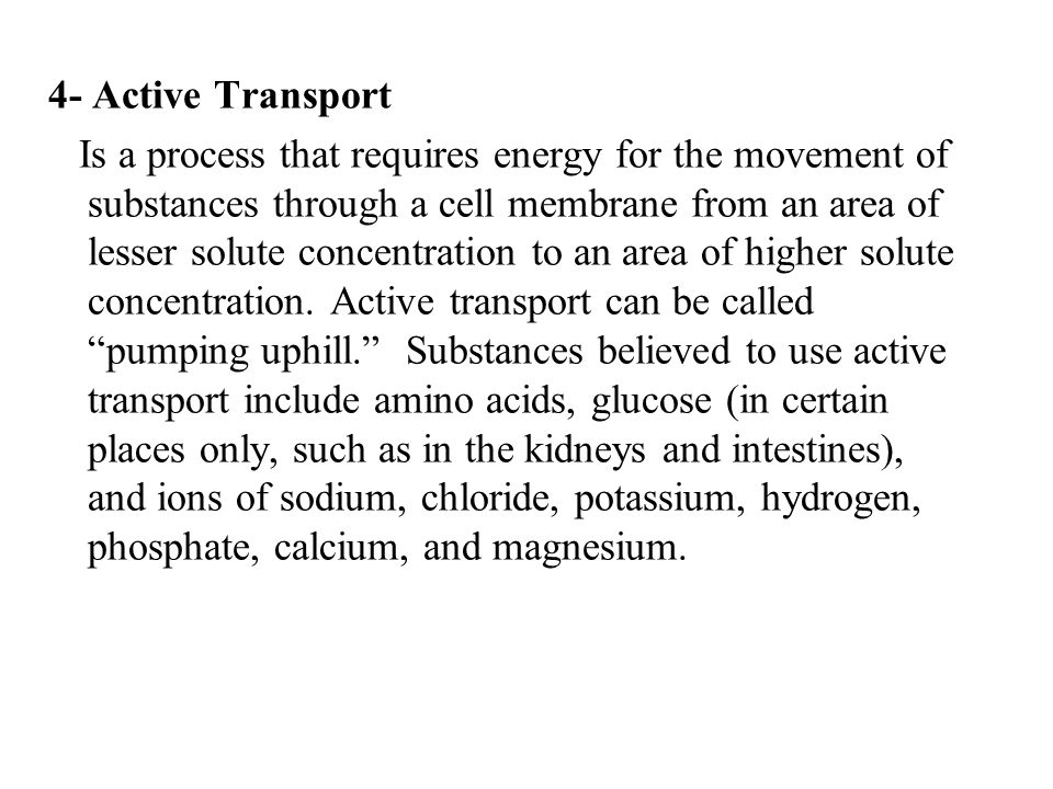 4- Active Transport Is a process that requires energy for the movement of substances through a cell membrane from an area of lesser solute concentrati