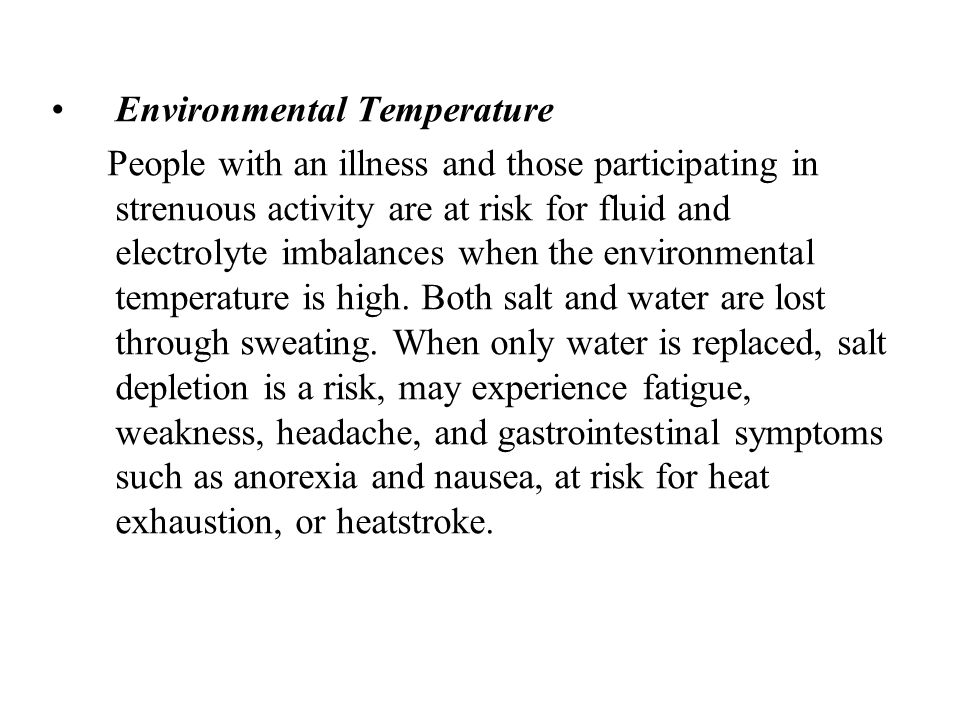 Environmental Temperature People with an illness and those participating in strenuous activity are at risk for fluid and electrolyte imbalances when t