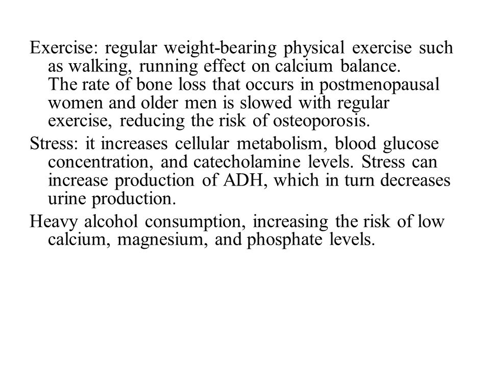 Exercise: regular weight-bearing physical exercise such as walking, running effect on calcium balance. The rate of bone loss that occurs in postmenopa