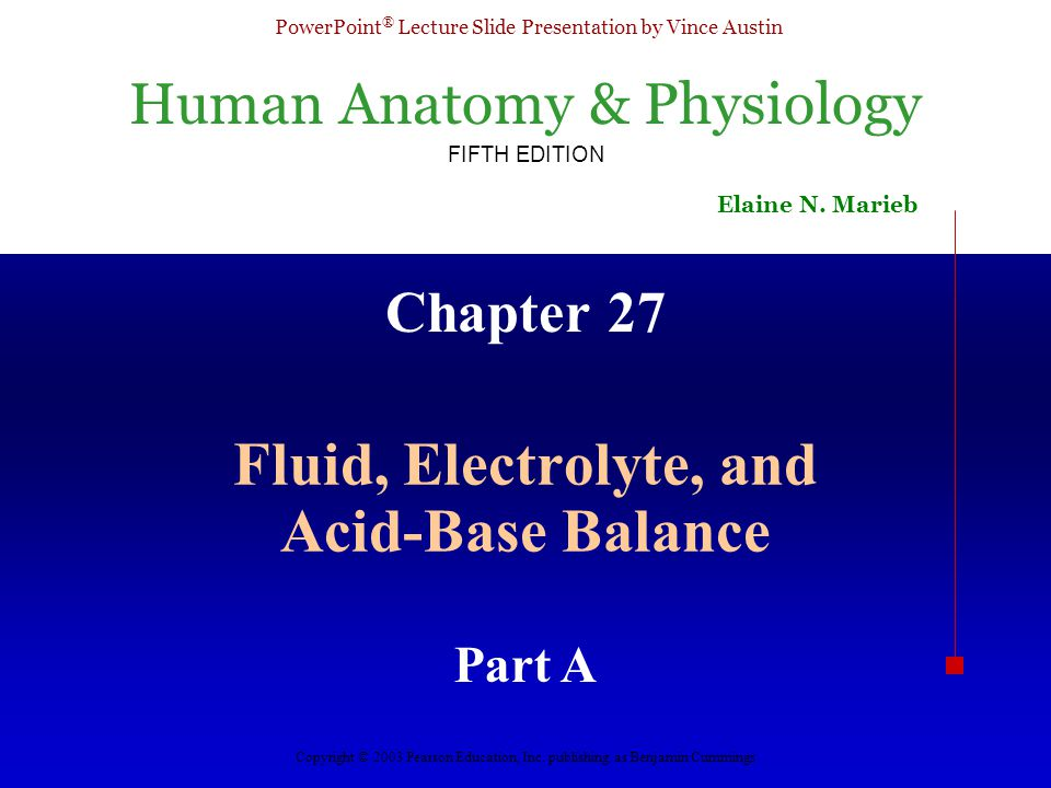 Human Anatomy & Physiology FIFTH EDITION Elaine N. Marieb PowerPoint ® Lecture Slide Presentation by Vince Austin Copyright © 2003 Pearson Education,
