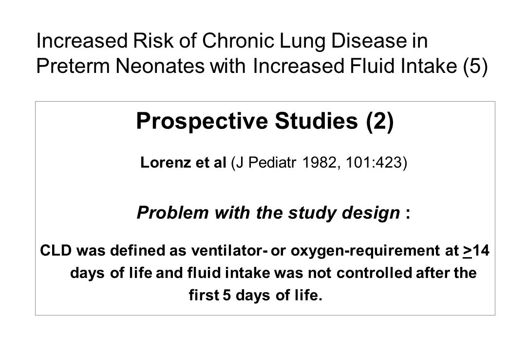 Increased Risk of Chronic Lung Disease in Preterm Neonates with Increased Fluid Intake (5) Prospective Studies (2) Lorenz et al (J Pediatr 1982, 101:4