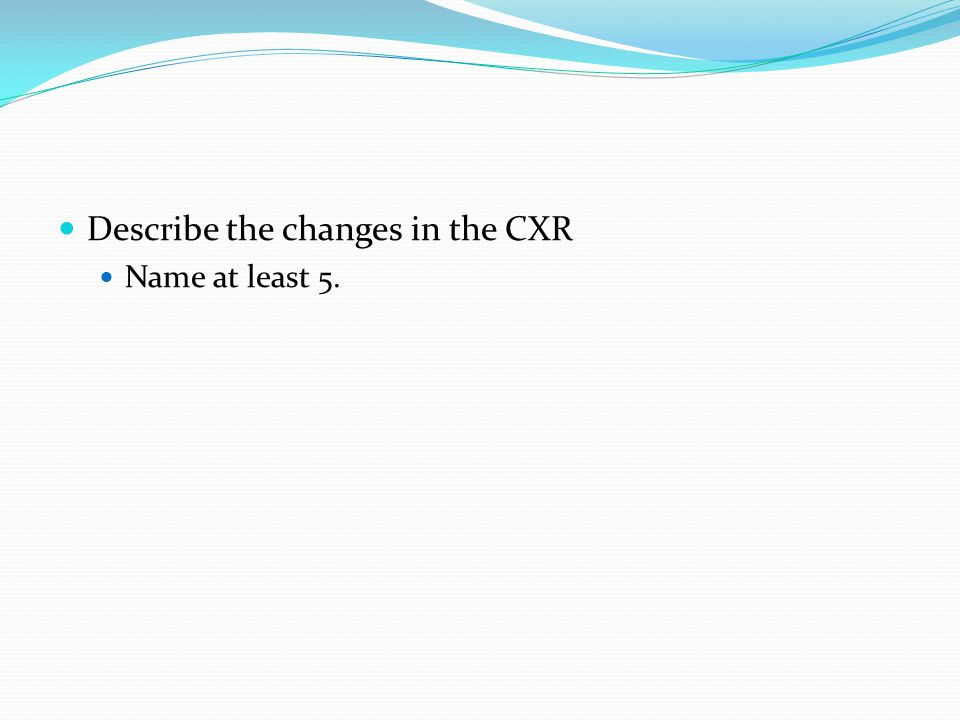 Describe the changes in the CXR Name at least 5.