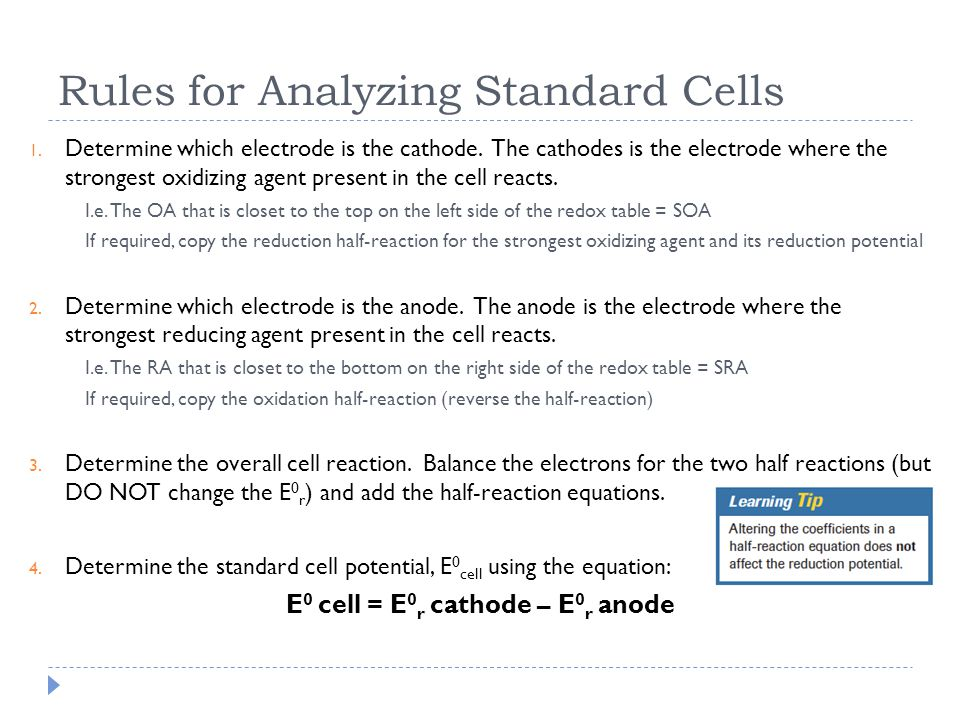 Rules for Analyzing Standard Cells 1. Determine which electrode is the cathode. The cathodes is the electrode where the strongest oxidizing agent pres