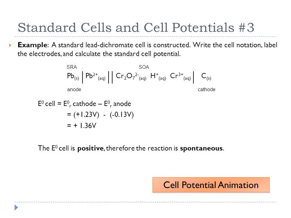 Standard Cells and Cell Potentials #3  Example: A standard lead-dichromate cell is constructed. Write the cell notation, label the electrodes, and ca