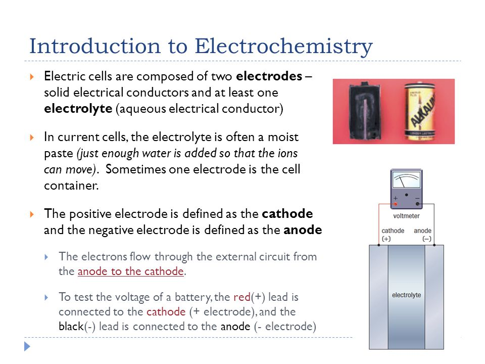 Introduction to Electrochemistry  Electric cells are composed of two electrodes – solid electrical conductors and at least one electrolyte (aqueous e