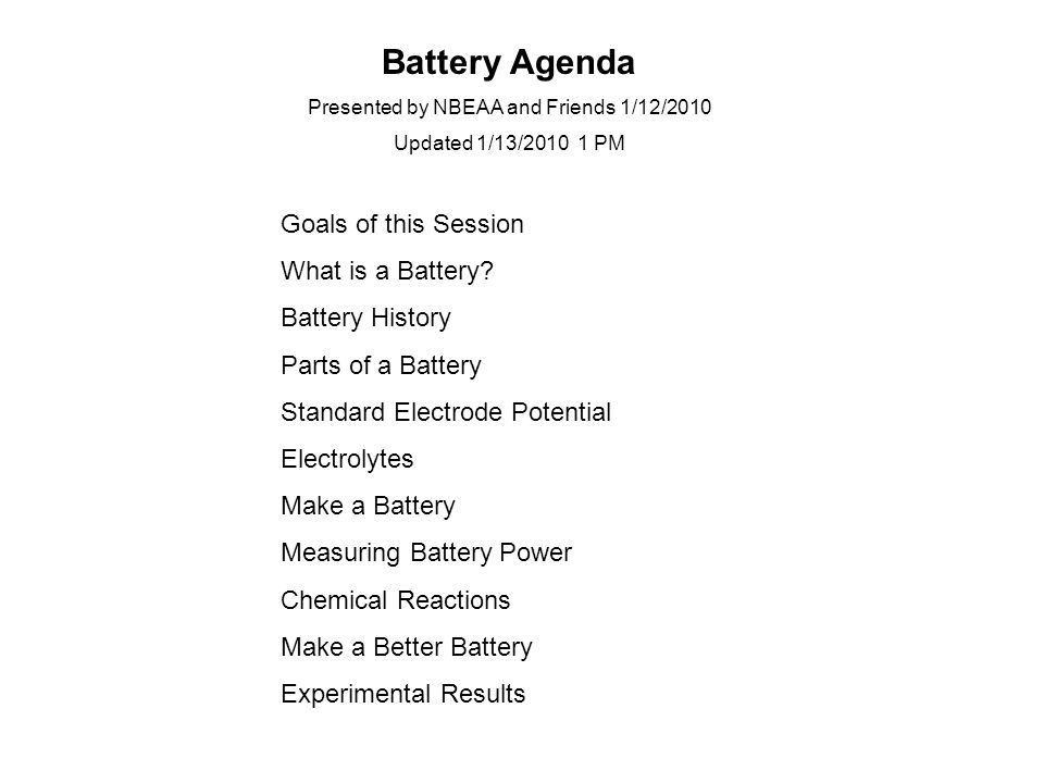 Battery Agenda Presented by NBEAA and Friends 1/12/2010 Updated 1/13/2010 1 PM Goals of this Session What is a Battery.