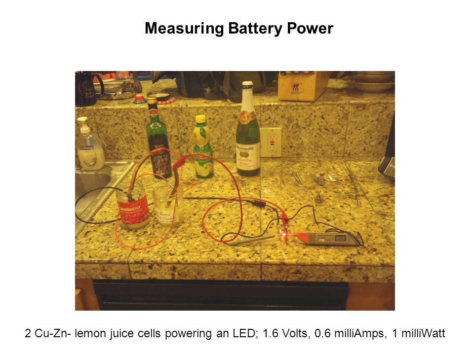 Measuring Battery Power 2 Cu-Zn- lemon juice cells powering an LED; 1.6 Volts, 0.6 milliAmps, 1 milliWatt