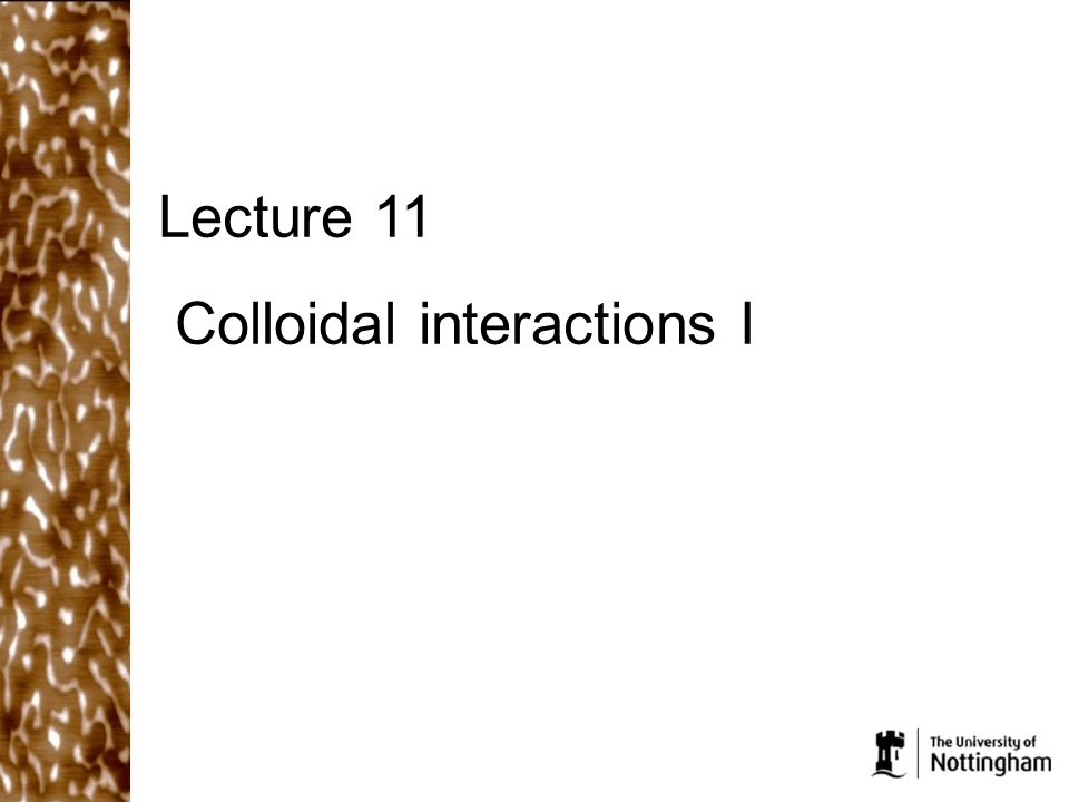 Lecture 11 Colloidal interactions I