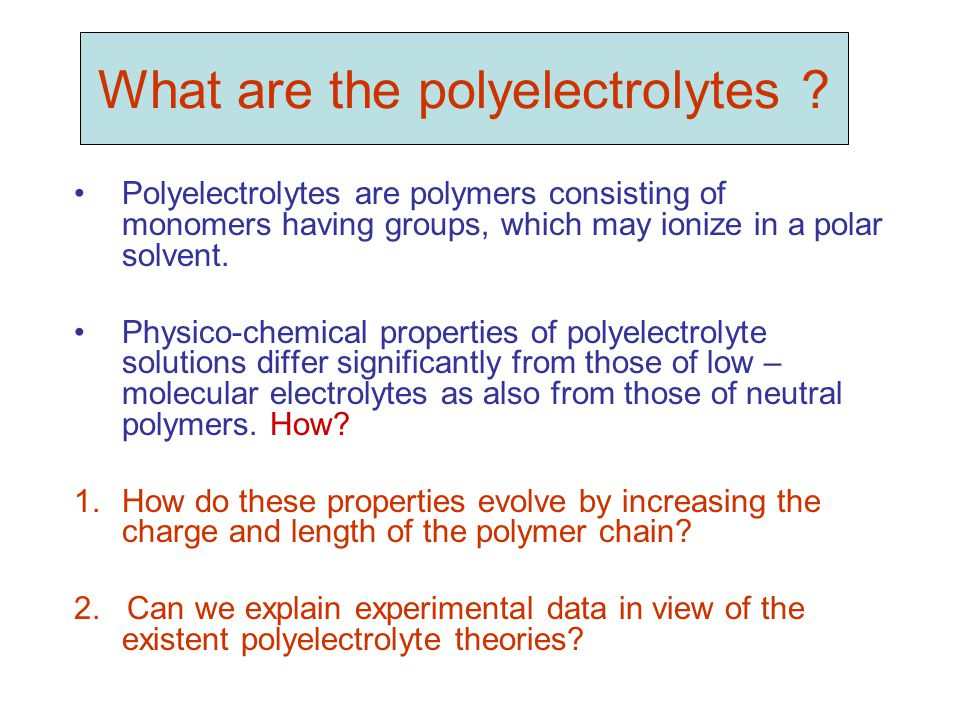 What are the polyelectrolytes ? Polyelectrolytes are polymers consisting of monomers having groups, which may ionize in a polar solvent. Physico-chemi