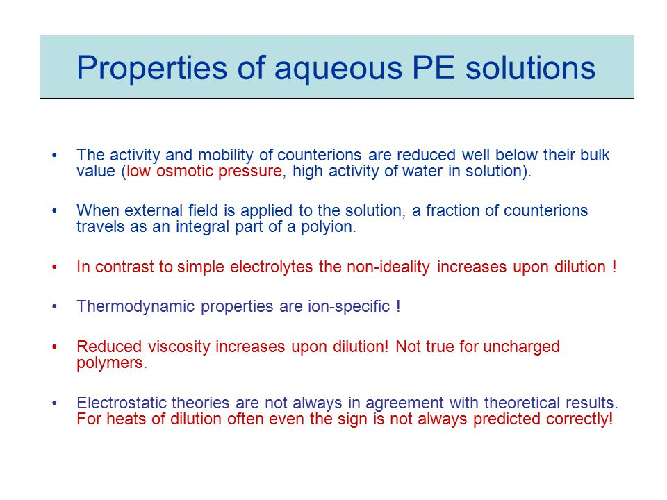 Properties of aqueous PE solutions The activity and mobility of counterions are reduced well below their bulk value (low osmotic pressure, high activi