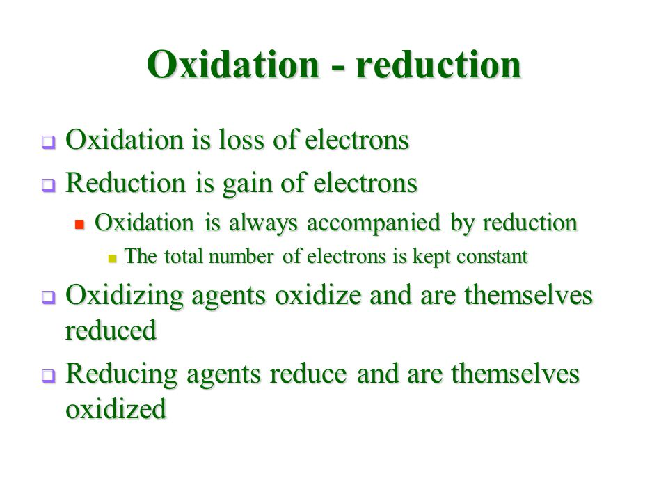 Oxidation - reduction  Oxidation is loss of electrons  Reduction is gain of electrons Oxidation is always accompanied by reduction Oxidation is alwa