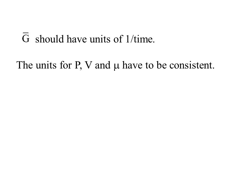 should have units of 1/time. The units for P, V and  have to be consistent.