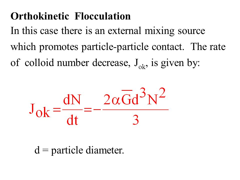 Orthokinetic Flocculation In this case there is an external mixing source which promotes particle-particle contact.