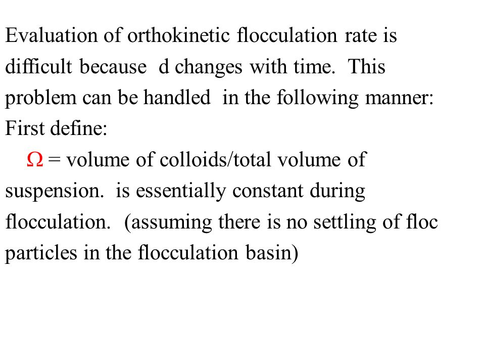 Evaluation of orthokinetic flocculation rate is difficult because d changes with time.
