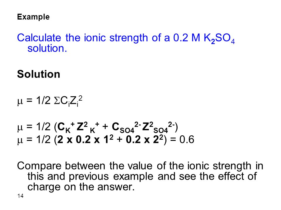 14 Example Calculate the ionic strength of a 0.2 M K 2 SO 4 solution.