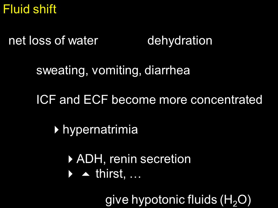 Fluid shift net gain of water  into ECF  into ICF  reduce ADH secretion  increase fluid loss