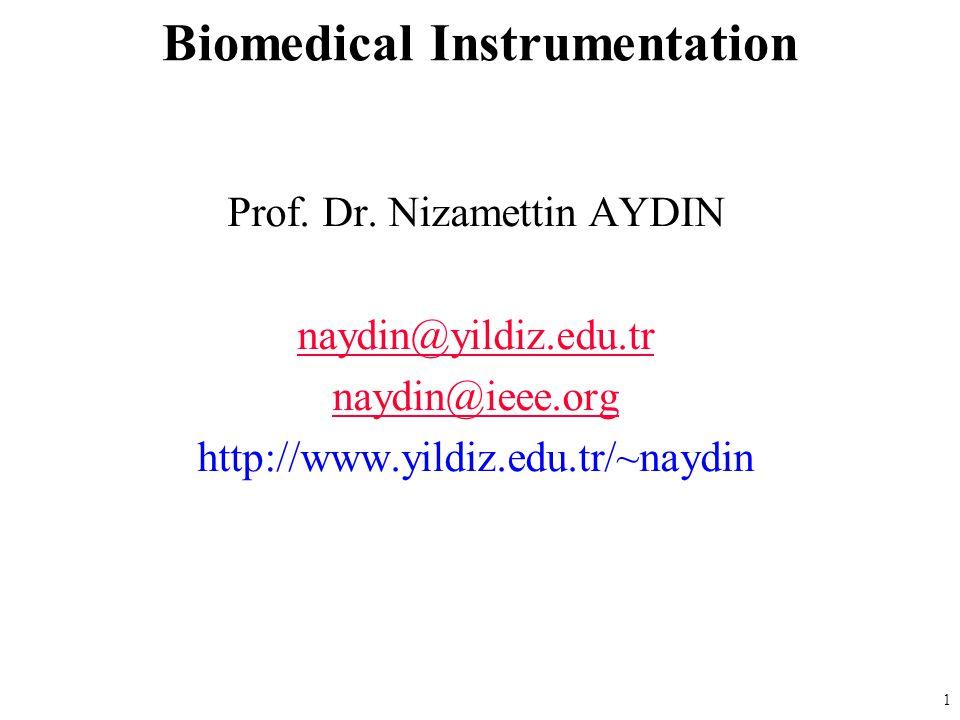 1 Prof. Dr. Nizamettin AYDIN naydin@yildiz.edu.tr naydin@ieee.org http://www.yildiz.edu.tr/~naydin Biomedical Instrumentation