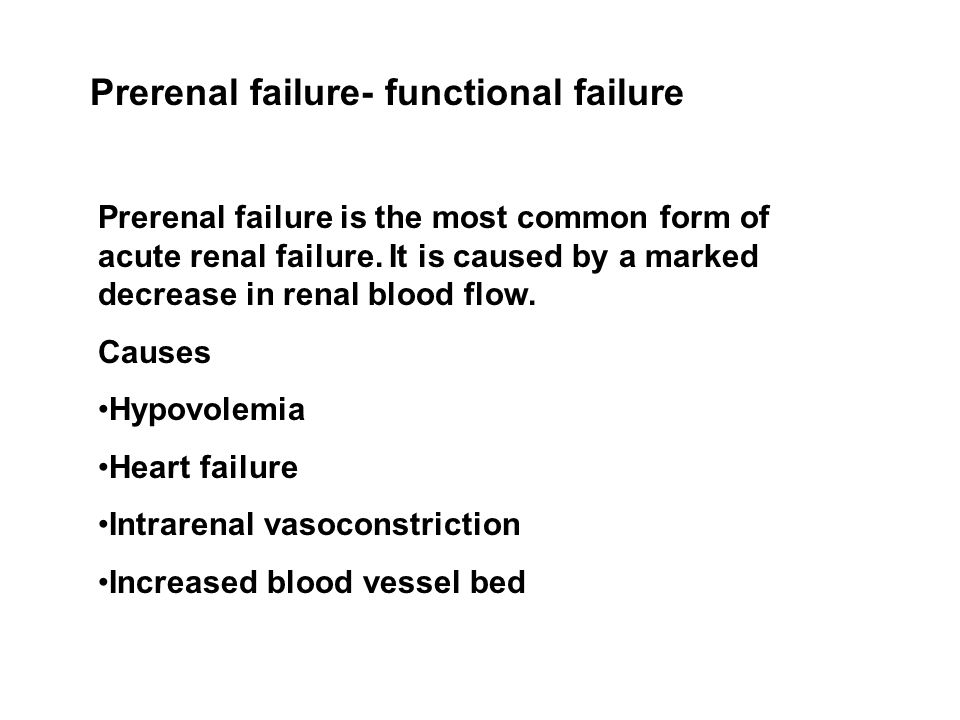 Prerenal failure- functional failure Prerenal failure is the most common form of acute renal failure.