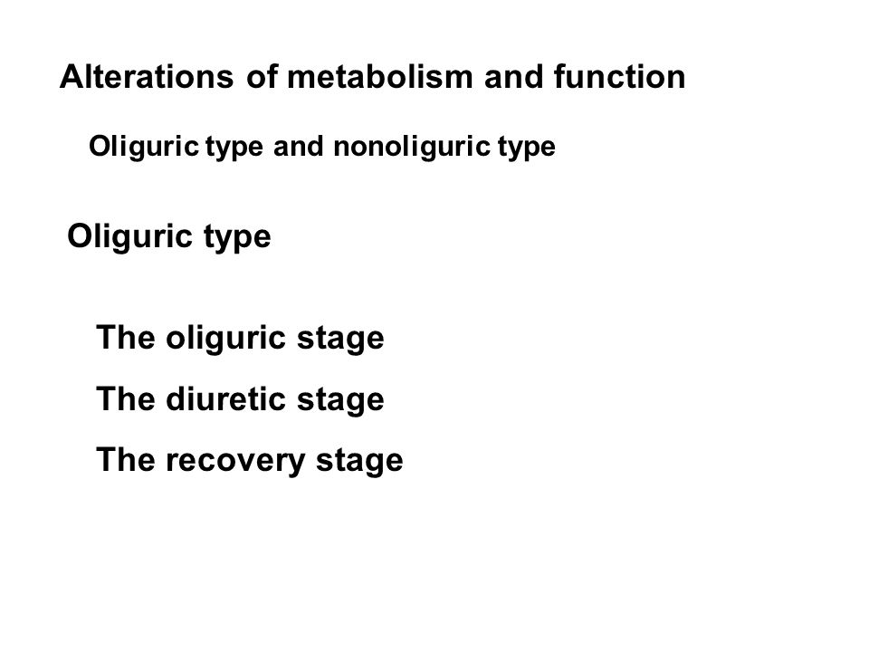 Alterations of metabolism and function The oliguric stage The diuretic stage The recovery stage Oliguric type and nonoliguric type Oliguric type