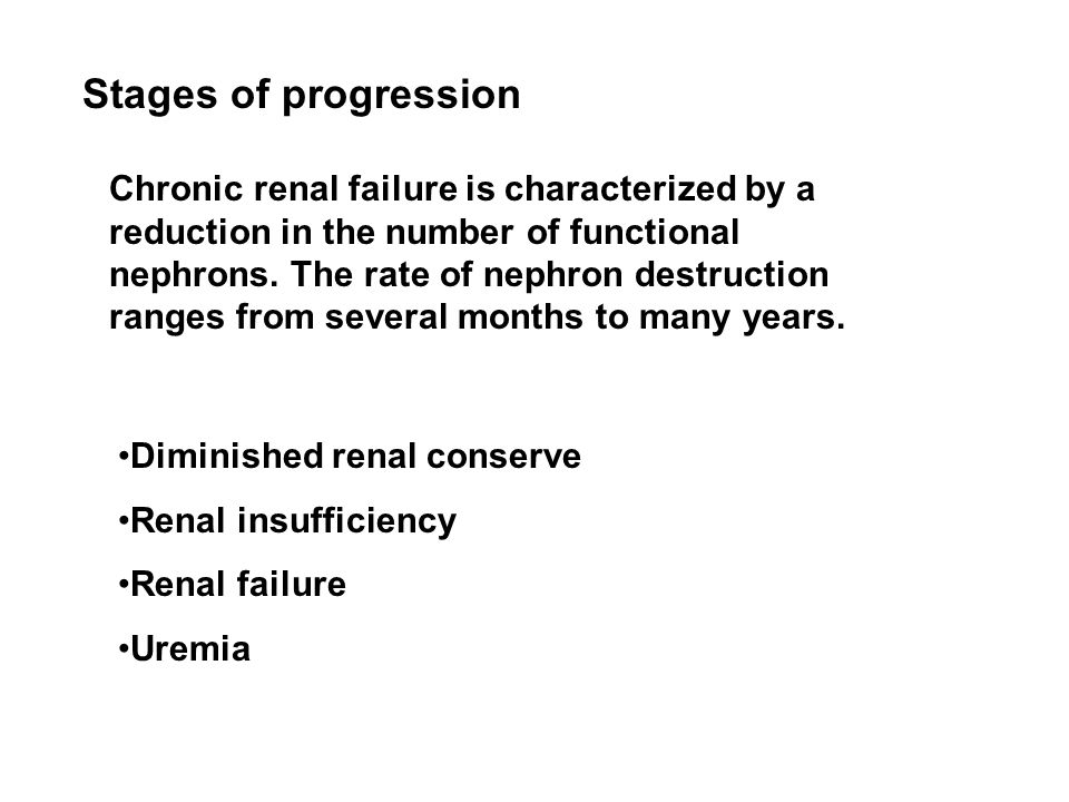Stages of progression Chronic renal failure is characterized by a reduction in the number of functional nephrons.