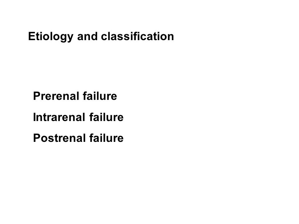 Etiology and classification Prerenal failure Intrarenal failure Postrenal failure