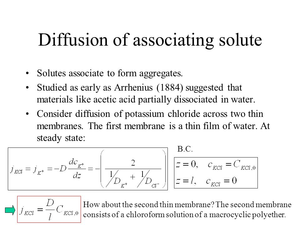 Diffusion of associating solute Solutes associate to form aggregates. Studied as early as Arrhenius (1884) suggested that materials like acetic acid p