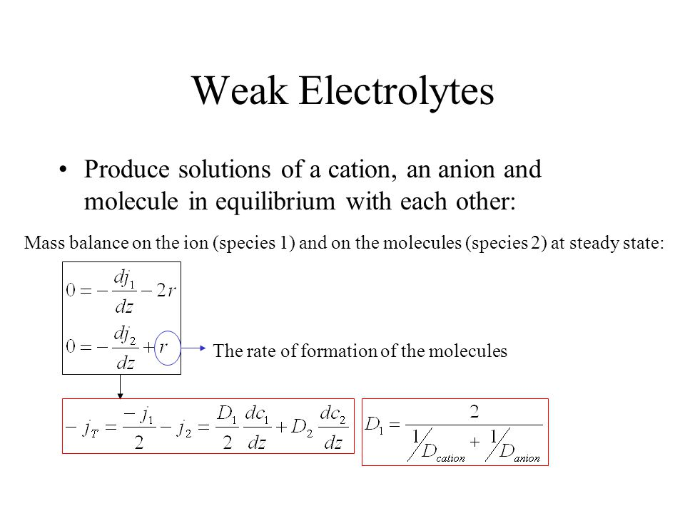 Weak Electrolytes Produce solutions of a cation, an anion and molecule in equilibrium with each other: Mass balance on the ion (species 1) and on the