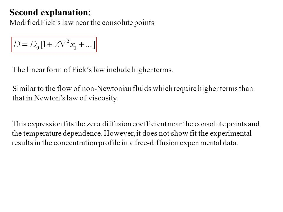 Second explanation: Modified Fick's law near the consolute points The linear form of Fick's law include higher terms. Similar to the flow of non-Newto