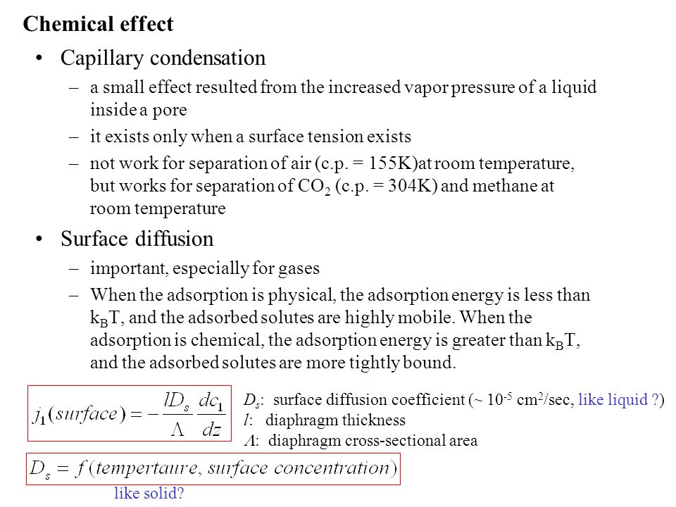 Chemical effect Capillary condensation –a small effect resulted from the increased vapor pressure of a liquid inside a pore –it exists only when a surface tension exists –not work for separation of air (c.p.