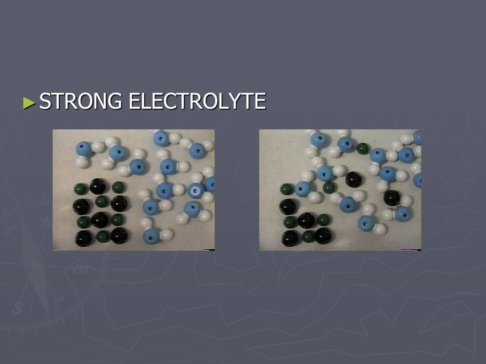 ► STRONG ELECTROLYTE