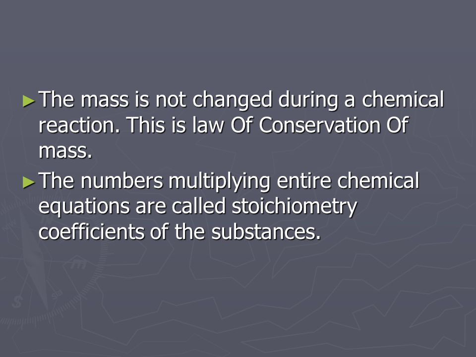 ► The mass is not changed during a chemical reaction.