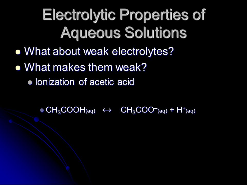 Electrolytic Properties of Aqueous Solutions What about weak electrolytes.