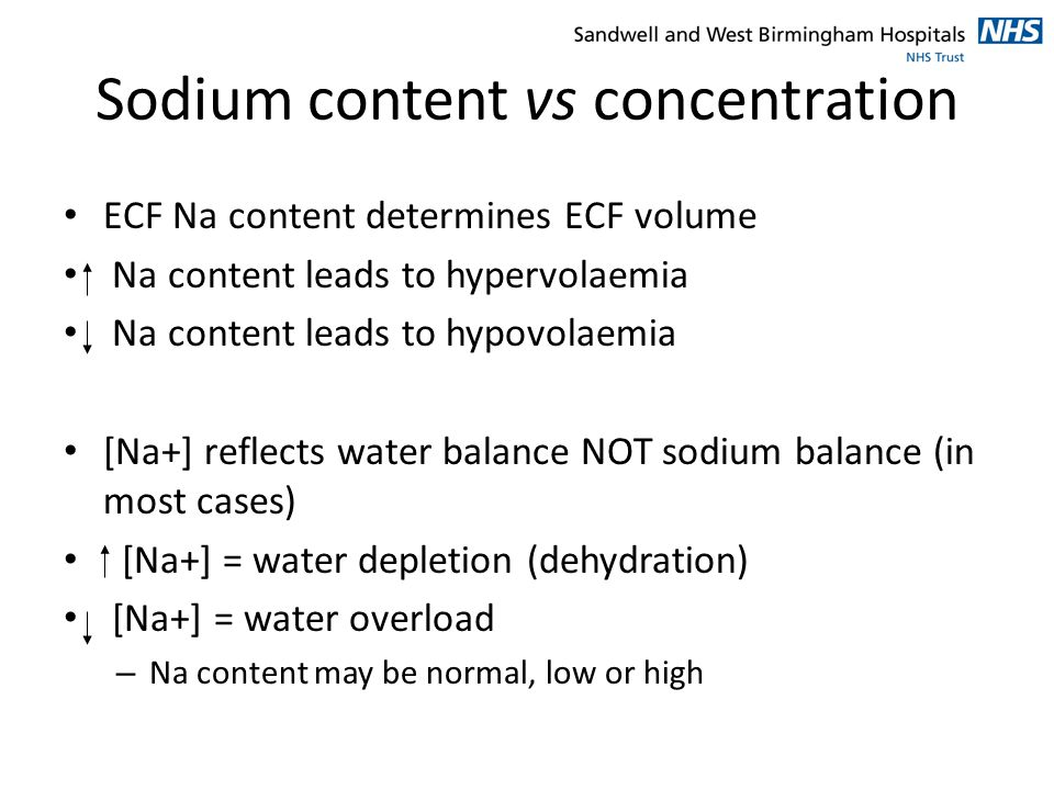 Sodium content vs concentration ECF Na content determines ECF volume Na content leads to hypervolaemia Na content leads to hypovolaemia [Na+] reflects