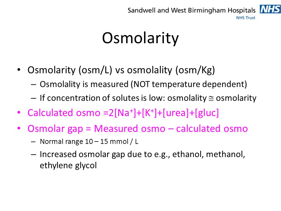 Osmolarity Osmolarity (osm/L) vs osmolality (osm/Kg) – Osmolality is measured (NOT temperature dependent) – If concentration of solutes is low: osmola