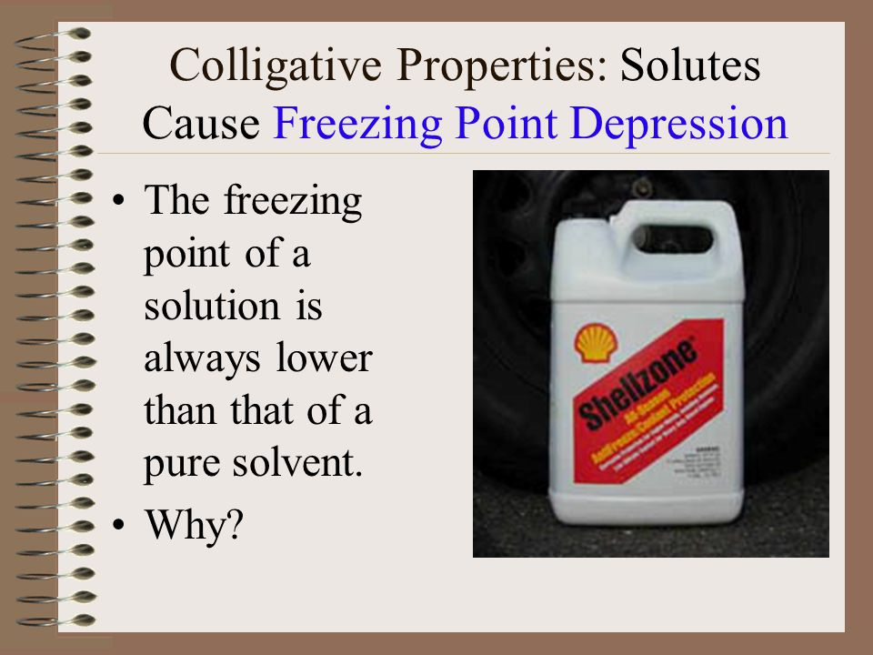 Colligative Properties: Solutes Cause Freezing Point Depression The freezing point of a solution is always lower than that of a pure solvent.