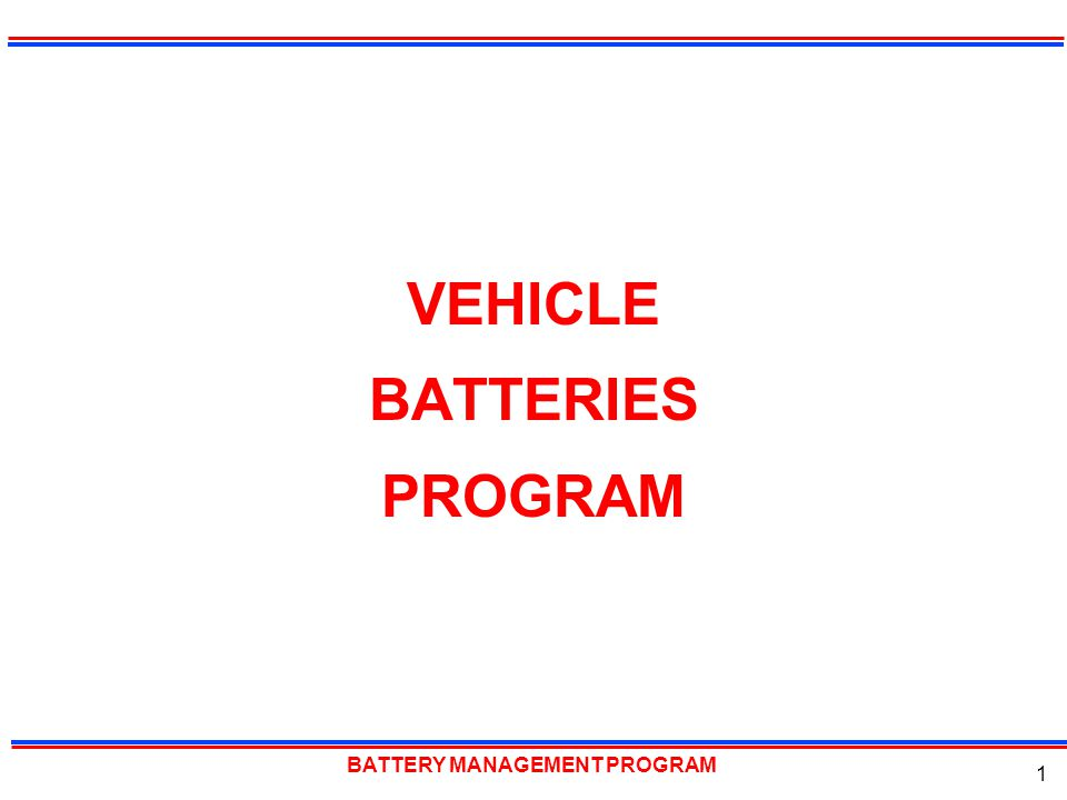 BATTERY MANAGEMENT PROGRAM 1 VEHICLE BATTERIES PROGRAM
