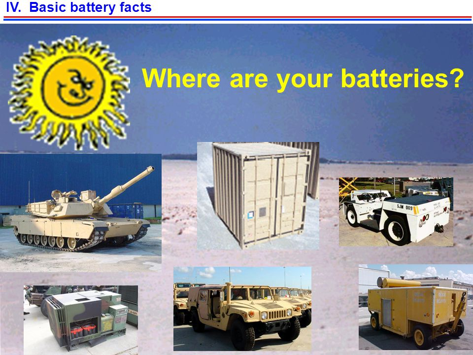BATTERY MANAGEMENT PROGRAM 12 IV. Basic battery facts Where are your batteries?