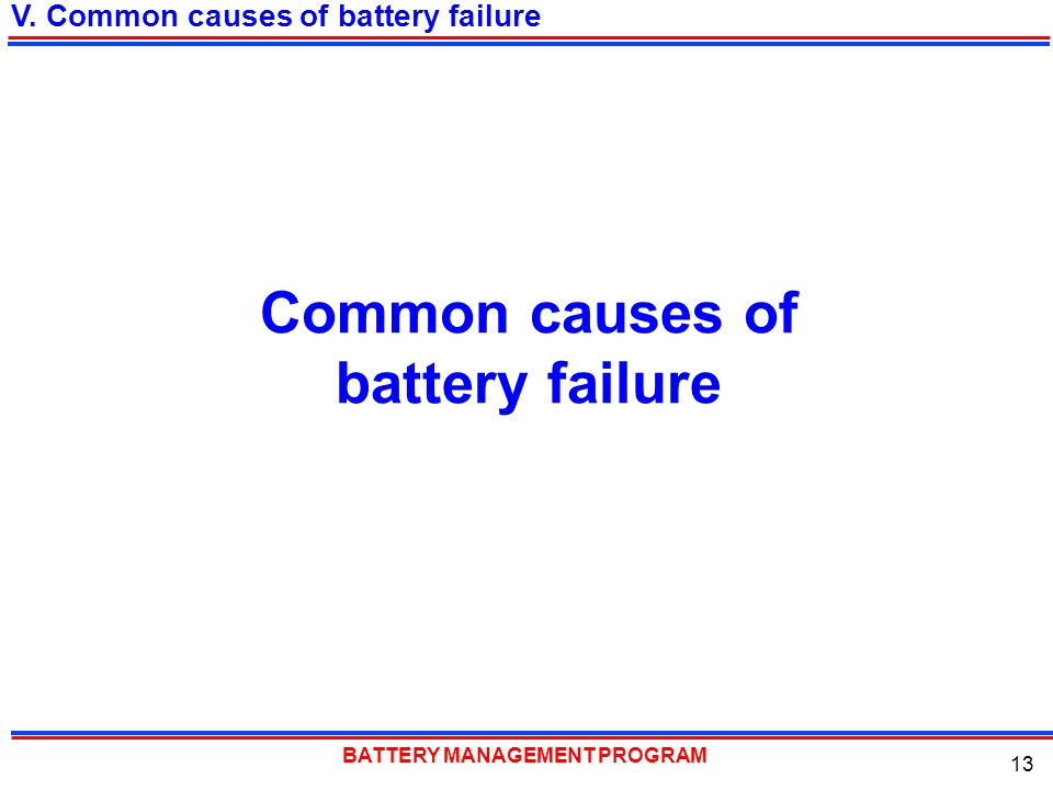 BATTERY MANAGEMENT PROGRAM 13 V. Common causes of battery failure Common causes of battery failure
