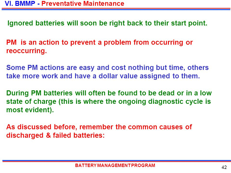 BATTERY MANAGEMENT PROGRAM 42 PM is an action to prevent a problem from occurring or reoccurring. Some PM actions are easy and cost nothing but time,