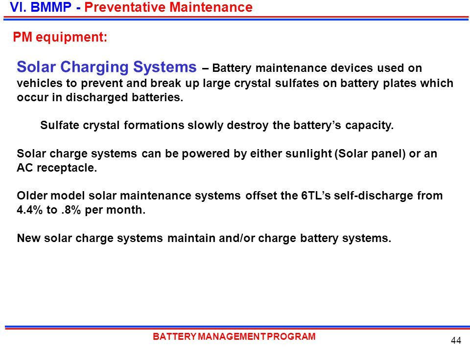 BATTERY MANAGEMENT PROGRAM 44 Solar Charging Systems – Battery maintenance devices used on vehicles to prevent and break up large crystal sulfates on